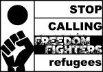 stop calling freedom fighters refugees